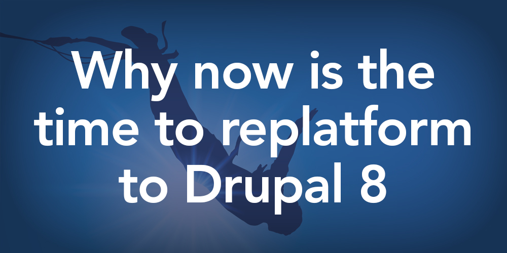 Why now is the time to replatform to Drupal 8